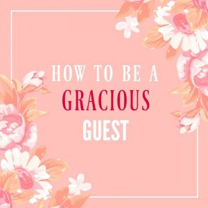 How To Be A Gracious Guest