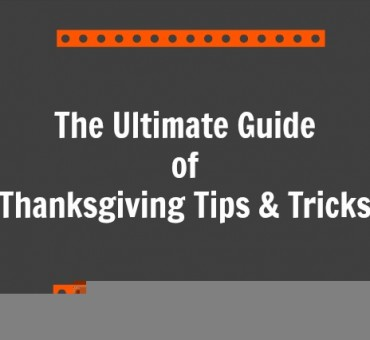 The Ultimate Guide of Thanksgiving Tips and Tricks