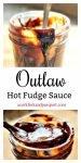 Outlaw Hot Fudge Sauce1