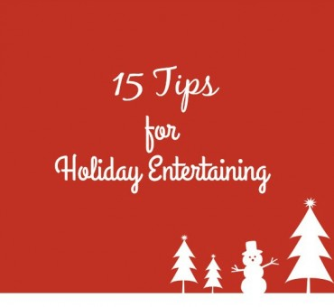15 Tips For Holiday Entertaining