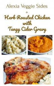 Alexia Veggie Sides + Herb Roasted Chicken with Tangy Cider Gravy1