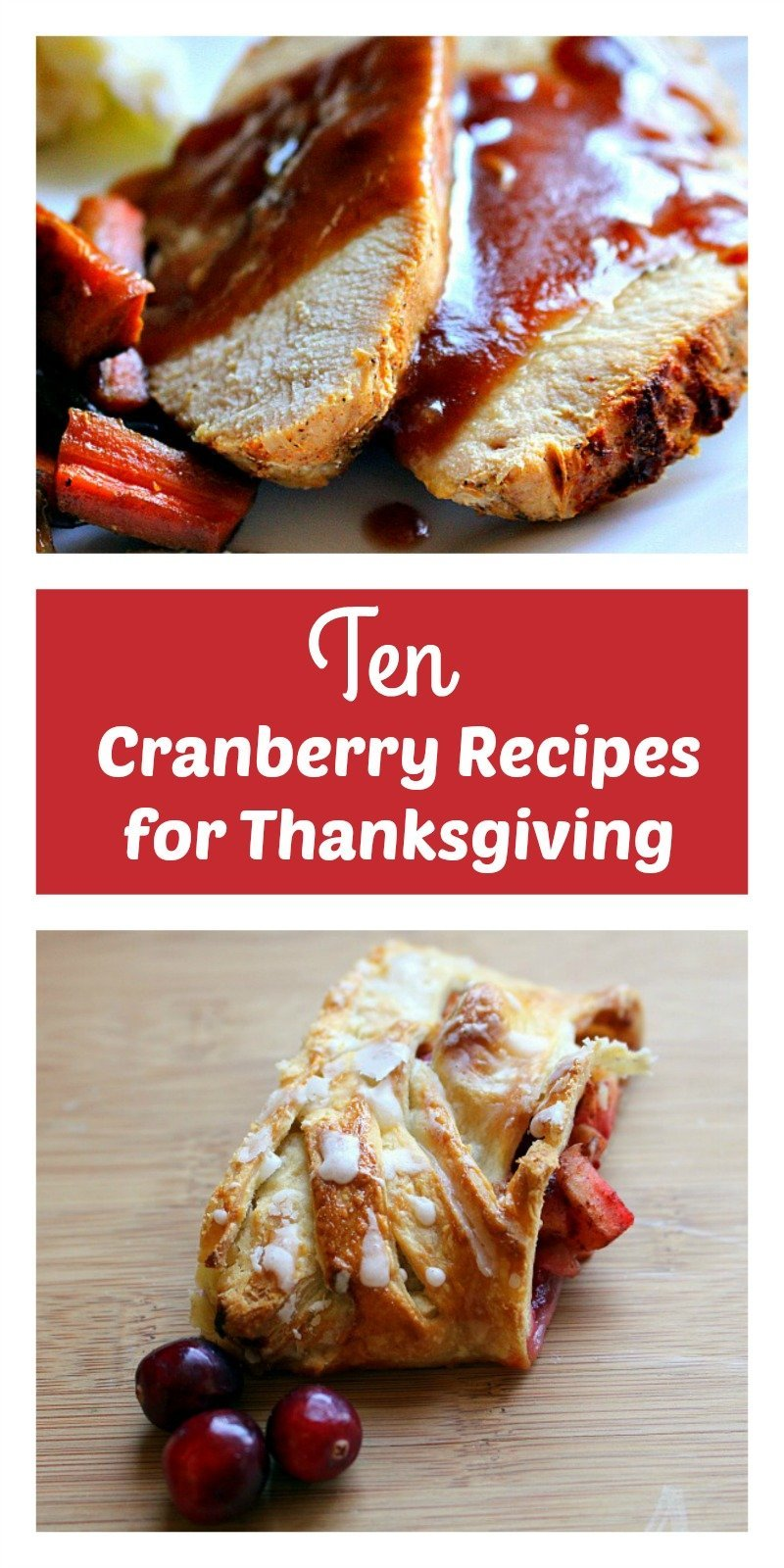 Ten delicious main, side, and dessert dishes for Thanksgiving featuring sweet and tangy cranberry.